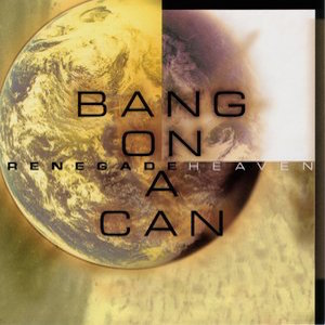 Renegade Heaven - Bang on a Can