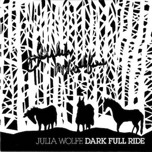 Dark Full Ride - Julia Wolfe
