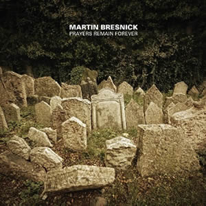 Prayers Remain Forever - Martin Bresnick